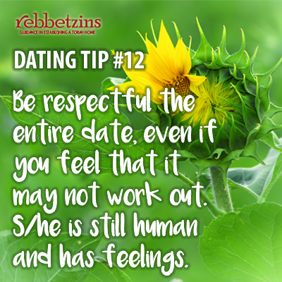 Be respectful the entire date, even if you feel that it may not work out. S/he is still human  and has feelings.