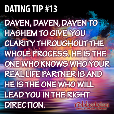 Daven, daven, daven to Hashem to give you clarity throughout the whole process. He knows who your real life partner is and He is the one who will lead you in the right direction.