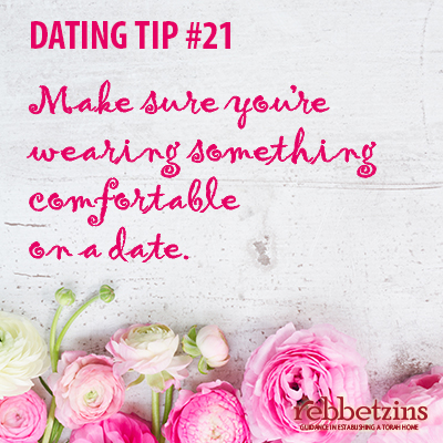 Tip 21: Make sure you're wearing something comfortable on a date.