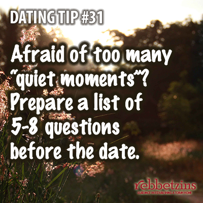 Tip 31: Afraid of too many 'quiet moments'? Prepare a list of 5-8 questions before the date.