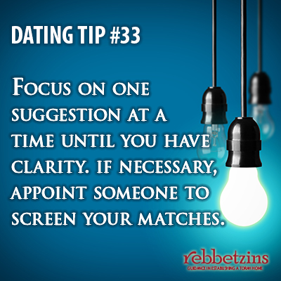 Tip 33: Focus on one suggestion at a time until you have clarity. If necessary, appoint someone to screen your matches.