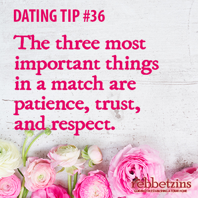 Tip 36: The tree most important things in a match are patience, trust, and respect.