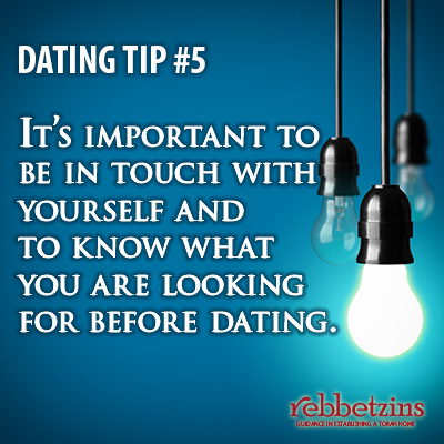 It's important to be in touch with yourself and to know what you are looking for before dating.
