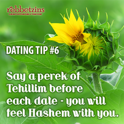 Say a perek of tehillim before each date. You will feel Hashem with you.